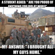 I brought all my guys home. A truth that only those associated with serving would understand.  A question asked by someone who doesn't understand, or would never sign up!