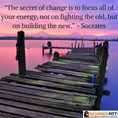Change... focus on building the new!