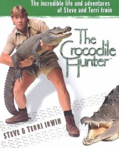 "The Crocodile Hunter Steve Irwin | Booktalking ""The Crocodile Hunter"" by Steve and Terri Irwin by Miranda ..."