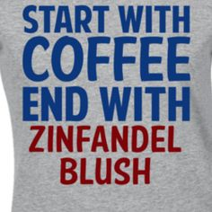 Start With Coffee End With Zinfandel Blush Funny Alcohol T Shirt