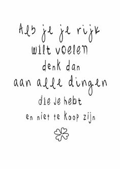 als je je rijk wil voelen if you want to feel rich Text Quotes, Words Quotes, Wise Words, Qoutes, Sayings, Love Me Quotes, Happy Quotes, Positive Quotes, Dutch Words