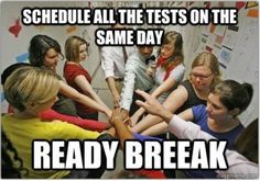 So this is how it always happens. I have 4 tests tomorrow the day before break :(