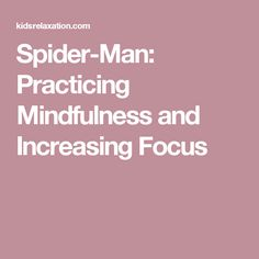 Spider-Man: Practicing Mindfulness and Increasing Focus