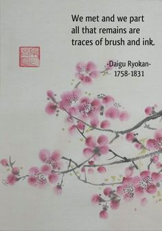 We meet and we part all that remains are traces of brush and ink. - Daigu Ryokan, image from brush&ink We meet and we part all that remains are traces of brush and ink. Japanese Haiku, Japanese Poem, Japanese Words, Zen Quotes, Poetry Quotes, Qoutes, Quotations, Very Short Poems, Zen Proverbs