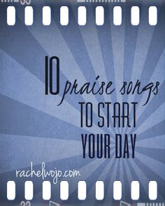 Get your day going with a  list of praise songs!