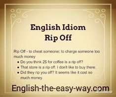Do not _______ . 1. cheat me 2.rip me off 3. both http://english-the-easy-way.com/Idioms/Idioms_Page.html #EnglishIdiom
