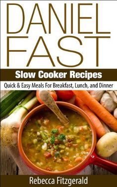 Daniel Fast Slow Cooker Recipes:  Quick & Easy Meals For Breakfast, Lunch, and Dinner (Gluten-Free, Dairy-Free, Vegan) by Rebecca Fitzgerald, http://www.amazon.com/dp/B00IMJ5772/ref=cm_sw_r_pi_dp_cutqtb12C0YE3
