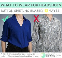 What to wear for headshots: for women, if you wear a button-down shirt with no blazer, make sure it's something simple, classic, and with some points of interest like a good neckline, pockets, a necklace, or rolled up sleeves.  Stay away from bold prints that aren't layered under a blazer or cardigan.