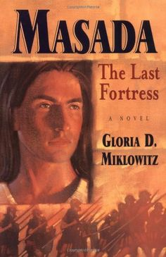 Masada: The Last Fortress: Gloria D. Miklowitz