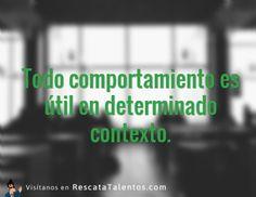 Todo comportamiento es útil en determinado contexto. ✔ RescataTalentos.com