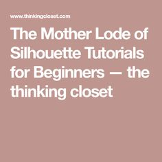 The Mother Lode of Beginner Silhouette Tutorials - the thinking closet Silhouette Vinyl, Silhouette Cameo Machine, Silhouette America, Silhouette Files, Silhouette Design, Silhouette Cameo Tutorials, Silhouette Projects, Vinyl Crafts, Vinyl Projects