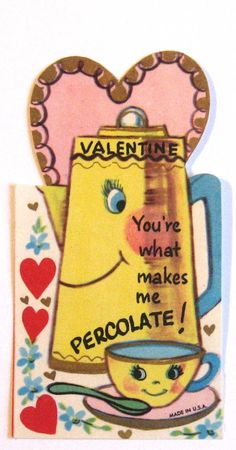 You're What Makes Me Percolate (valentines)