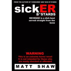 The sequel to Sick B*stards  WARNING: THIS IS AN EXTREME HORROR NOVEL. There is gore. There is bad language. There are scenes of a sexual...
