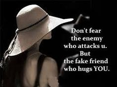 Risultati immagini per don't fear the enemy that attacks you but the fake friend that hugs you