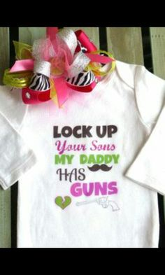 d5bf02293707f Lock up your sons my daddy has guns Cute Baby Girl