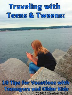 Tips For Traveling With Teens And Tweens