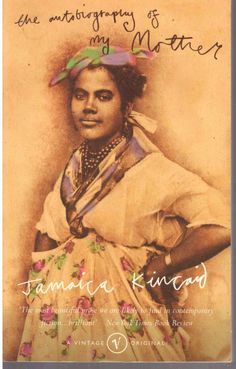 Jamaica Kincaid ~ The autobiography of my mother