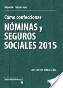 Cómo confeccionar nóminas y seguros sociales : 2015 / Miguel Angel Ferrer López.   28ª ed. act.    Deusto, 2015