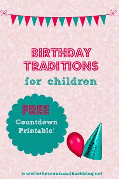 Birthday Traditions for Children {and a FREE Printable!}