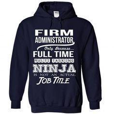 FIRM ADMINISTRATOR Only Because Full Time Multi Tasking NINJA Is Not An Actual Job Title T Shirts, Hoodies. Get it now ==► https://www.sunfrog.com/No-Category/FIRM-ADMINISTRATOR--Job-title-7354-NavyBlue-Hoodie.html?57074 $35.99