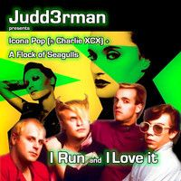I Run and I Love it (a Flock of Seagulls, Icona Pop (ft Charlie XCX) by Judd3rman 2 on SoundCloud