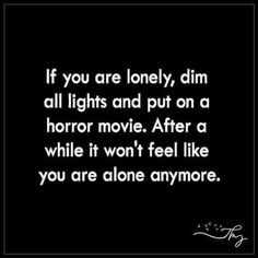 30 Extremely Funny Quotes-cause when a good horror movie is written uall feel like u got something in room with ya after being sent outside as a kid when possible intruders were messing round yep