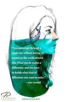 You cannot get through a single day without having an impact on the world around you. What you do makes a difference, and you have to decide what kind of difference you want to make. ~Jane Goodall