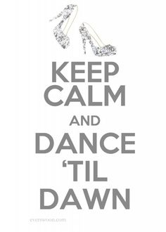 Google Image Result for http://everswoon.com/wp-content/uploads/2012/04/keep-calm-and-dance-til-dawn-514x720.jpg