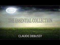 Claude Debussy - The Essential Collection - YouTube