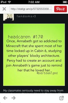 Annabeth, I love minecraft too!!! You would think Leo would play.>> I have always pictured annabeth being a mine craft geek? I LOVE THIS!!!!!!