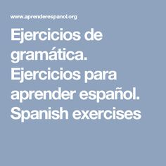 Ejercicios de gramática. Ejercicios para aprender español. Spanish exercises