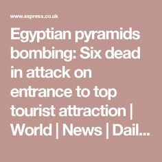 Egyptian pyramids bombing: Six dead in attack on entrance to top tourist attraction | World | News | Daily Express