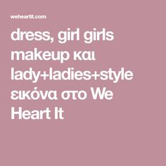 dress, girl girls makeup και lady+ladies+style εικόνα στο We Heart It