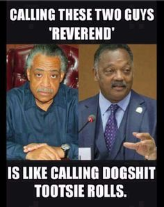 Reverend is faux term that race baiting charlatans use to quasi legitimize their evil agenda. Donald Trump, Sober Life, Conservative Politics, Truth Hurts, Twisted Humor, Adult Humor, Funny Photos, I Laughed, Laughter