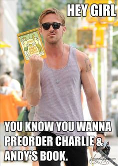 Hey Girl. You know you wanna preorder Charlie & Andy's book.
