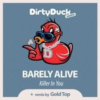 $$$ DUCK THEME... CLICK CLICK BOOM #WHATDIRT $$$ Barely Alive - Killer In You (Gold Top Remix) by Gold  Top on SoundCloud