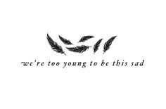 I need this. Almost a reminder to be happy because I'm young and have a long, good life ahead of me. Maybe not with the feathers though