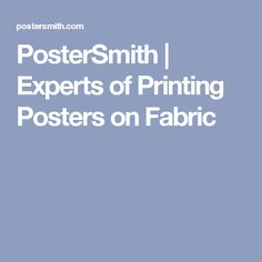 PosterSmith | Experts of Printing Posters on Fabric