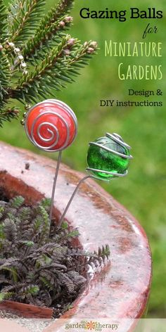 Great Balls of Glass! Gazing balls in the garden are all the rage. Here you can see how to make them for a miniture garden or fairy garden. From Miniature Garden Guru, Janit Calvo, author of Gardening in Miniature.