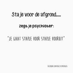 """Sta je voor de afgrond... zegt je psychiater : """" Je gaat stapje voor stapje vooruit """" #humor #lol #grappig #quote #tekst #motivatie #inspiratie"""