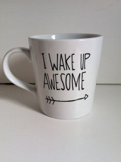 I Wake Up Awesome hand painted mug. $11. Morningsunshineshop.etsy.com