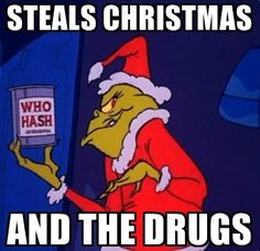 steals Christmas and the drugs