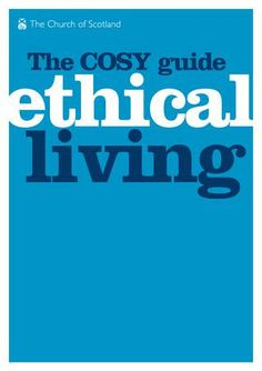 A guide to ethical living written for young people by young people in the Church of Scotland Church Of Scotland, Sustainable Living, Young People, Cosy, Christianity, Writing, Youth, Free, Being A Writer