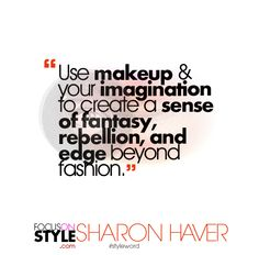 """Use makeup & your imagination to create a sense of fantasy, rebellion, and edge beyond fashion.""  For more daily stylist tips + style inspiration, visit: https://focusonstyle.com/styleword/ #fashionquote #styleword"