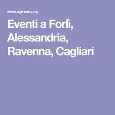 Eventi a Forlì, Alessandria, Ravenna, Cagliari