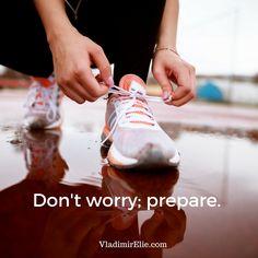 Don't worry; prepare.