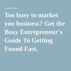 Too busy to market you business? Get the Busy Entrepreneur's Guide To Getting Found Fast. Entrepreneur, Management, This Or That Questions, How To Get, Marketing, Business, Store, Business Illustration