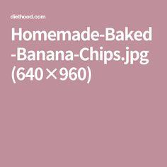 Homemade-Baked-Banana-Chips.jpg (640×960)