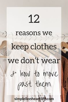 Clothes can be hard for a lot of us to declutter and simplify. Often once we know WHY we're having a hard time letting go, it becomes easier to let items we aren't wearing or loving go. I'm sharing 12 common reasons we keep clothes we don't wear anymore,