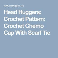 Head Huggers: Crochet Pattern: Crochet Chemo Cap With Scarf Tie